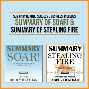 Summary Bundle: Success & Business: Includes Summary of Soar! & Summary of Stealing Fire, Abbey Beathan