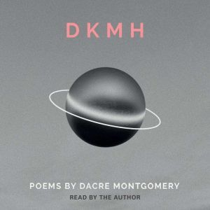DKMH: Poems by Dacre Montgomery, Dacre Montgomery