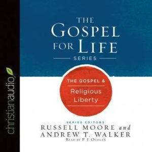 The Gospel & Religious Liberty, Russell Moore