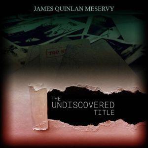 Undiscovered Title, James Quinlan Meservy