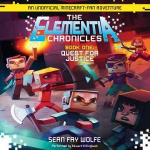 The Elementia Chronicles #1: Quest for Justice An Unofficial Minecraft-Fan Adventure, Sean Fay Wolfe