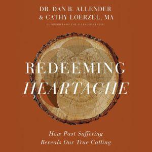 Redeeming Heartache How Past Suffering Reveals Our True Calling, Dan B. Allender, PLLC