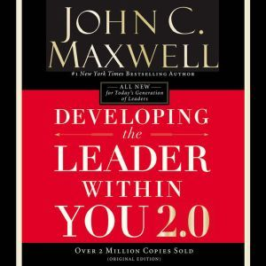 Developing the Leader Within You 2.0, John C. Maxwell