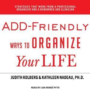 ADD-Friendly Ways to Organize Your Life, Judith Kolberg