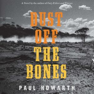 Dust Off the Bones: A Novel, Paul Howarth