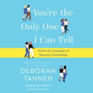 You're the Only One I Can Tell Inside the Language of Women's Friendships, Deborah Tannen