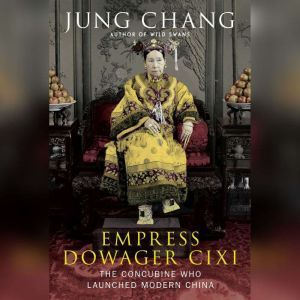 Empress Dowager Cixi: The Concubine Who Launched Modern China, Jung Chang