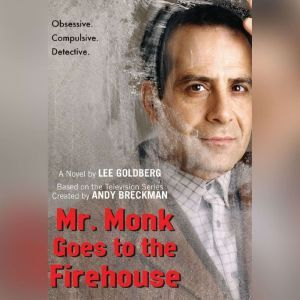 Mr. Monk Goes to the Firehouse: A Monk Mystery, Lee Goldberg