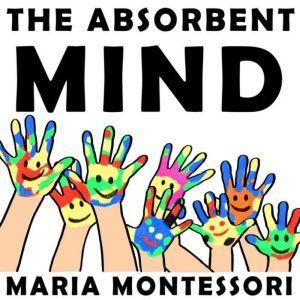 The Absorbent Mind, Maria Montessori