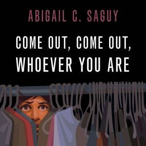 Come Out, Come Out, Whoever You Are, Abigail C. Saguy