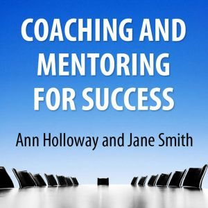 Coaching and Mentoring for Success: Supporting Learners in the Workplace, Ann Holloway, Jane Smith Holloway Ann, Smith Jane
