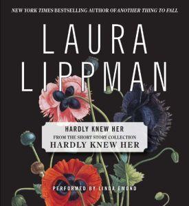 Hardly Knew Her, Laura Lippman
