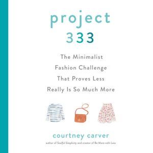 Project 333 The Minimalist Fashion Challenge That Proves Less Really is So Much More, Courtney Carver