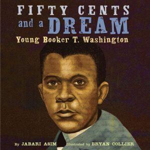 Fifty Cents and a Dream: Young Booker T. Washington, Jabari Asim