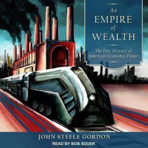 An Empire of Wealth: The Epic History of American Economic Power, John Steele Gordon