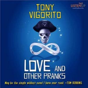 Love and Other Pranks, Tony Vigorito