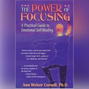 The Power of Focusing: A Practical Guide to Emotional Self-Healing, Ann Weiser Cornell