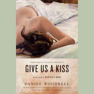 Give Us a Kiss, Daniel Woodrell