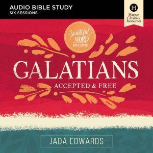 Galatians: Audio Bible Studies: Faith, Freedom, and Fruit, Jada Edwards