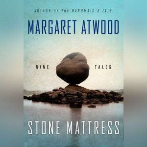 Stone Mattress: Nine Tales, Margaret Atwood