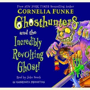 Ghosthunters #1: Ghosthunters and the Incredibly Revolting Ghost, Cornelia Funke