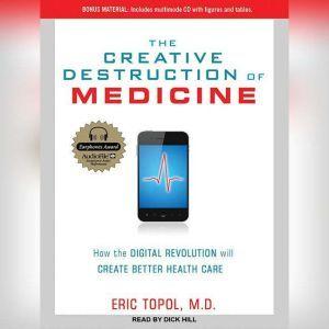 The Creative Destruction of Medicine: How the Digital Revolution Will Create Better Health Care, MD Topol