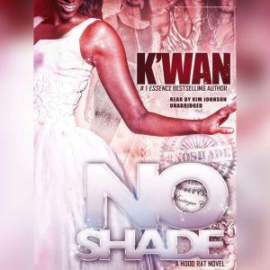 No Shade: A Hood Rat Novel, Kwan