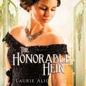 The Honorable Heir, Laurie Alice Eakes