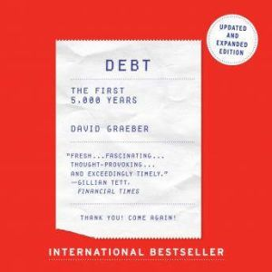 Debt - Updated and Expanded: The First 5,000 Years, David Graeber
