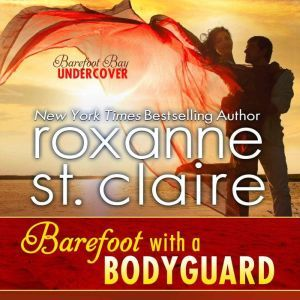 Barefoot With a Bodyguard, Roxanne St. Claire