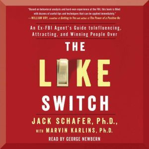 The Like Switch: An Ex-FBI Agent's Guide to Influencing, Attracting, and Winning People Over, Jack Schafer