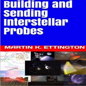 Building and Sending Interstellar Probes, Martin K. Ettington