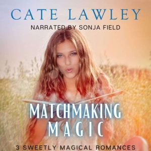 Matchmaking Magic: 3 Sweetly Magical Romances, Cate Lawley