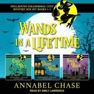 Wands in a Lifetime: Spellbound Paranormal Cozy Mysteries 1-3, Annabel Chase