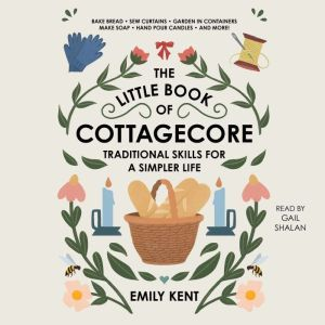 The Little Book of Cottagecore: Traditional Skills for a Simpler Life, Adams Media