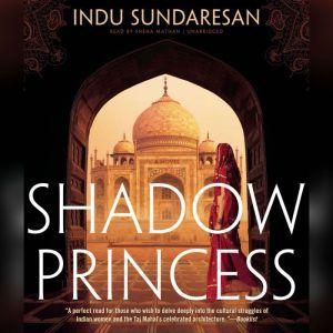 Shadow Princess, Indu Sundaresan