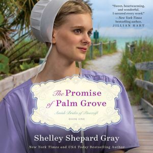 The Promise of Palm Grove: Amish Brides of Pinecraft, Book One, Shelley Shepard Gray