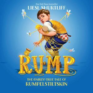 Rump: The True Story of Rumpelstiltskin, Liesl Shurtliff