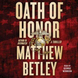 Oath of Honor: A Thriller, Matthew Betley
