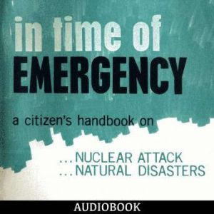 In Time Of Emergency: A Citizen's Handbook On Nuclear Attack, Natural Disasters, Department of Defense - Office of Civil Defense