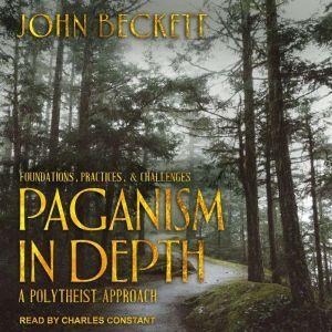 Paganism In Depth A Polytheist Approach, John Beckett