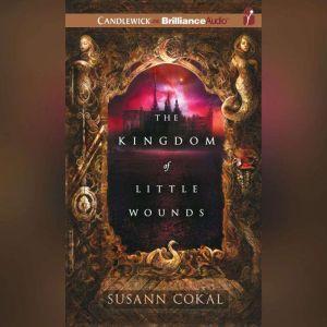 The Kingdom of Little Wounds, Susann Cokal
