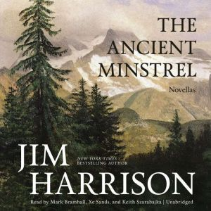 The Ancient Minstrel: Novellas, Jim Harrison
