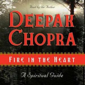 Fire in the Heart, Deepak Chopra