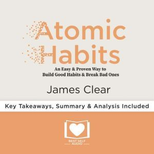 Atomic Habits by James Clear, Best Self Audio