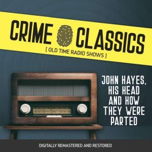 Crime Classics: John Hayes, His Head and How They Were Parted