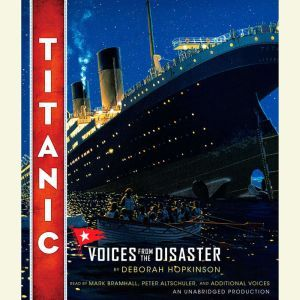Titanic: Voices From the Disaster, Deborah Hopkinson