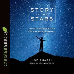 Story in the Stars: Discovering God's Design and Plan for Our Universe, Joe Amaral