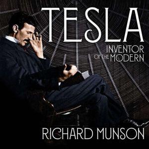 Tesla Inventor of the Modern, Richard Munson
