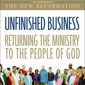 Unfinished Business Returning the Ministry to the People of God, Greg Ogden